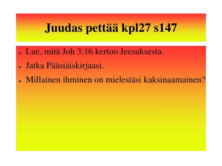 Juudas pettää kpl27 s147