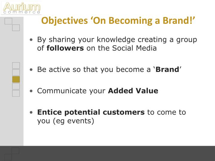 Objectives 'On Becoming a Brand!'