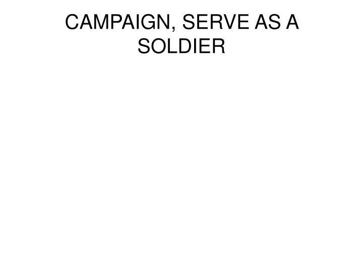 CAMPAIGN, SERVE AS A SOLDIER