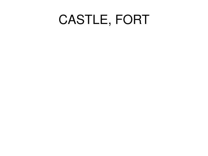 CASTLE, FORT
