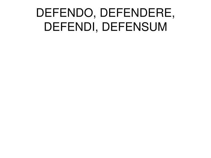 DEFENDO, DEFENDERE, DEFENDI, DEFENSUM