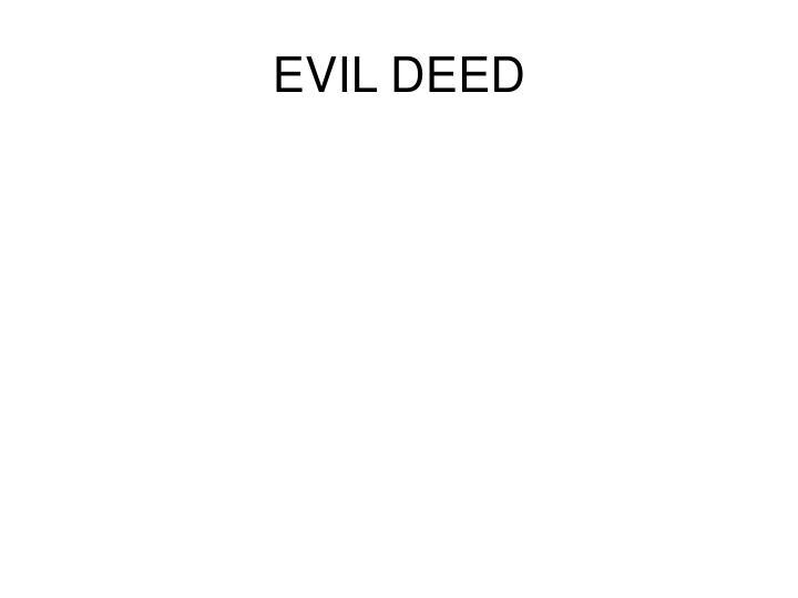 EVIL DEED