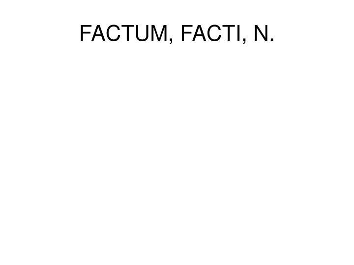 FACTUM, FACTI, N.