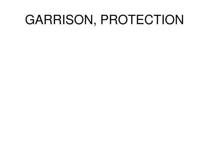 GARRISON, PROTECTION