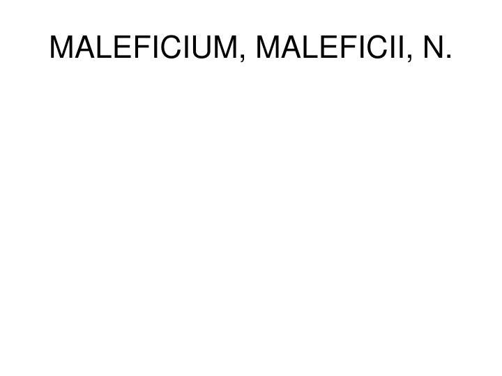MALEFICIUM, MALEFICII, N.