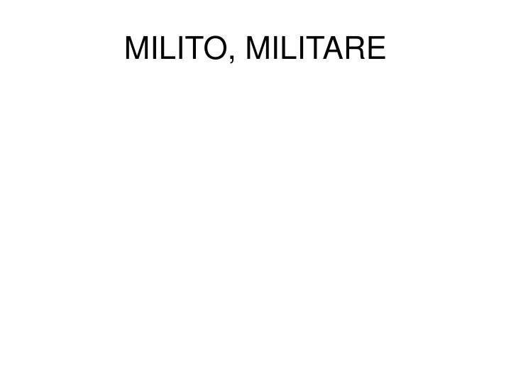 MILITO, MILITARE