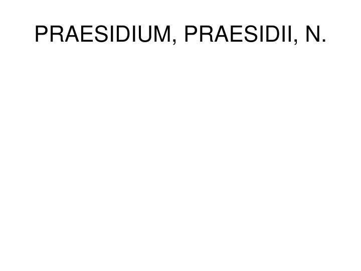 PRAESIDIUM, PRAESIDII, N.