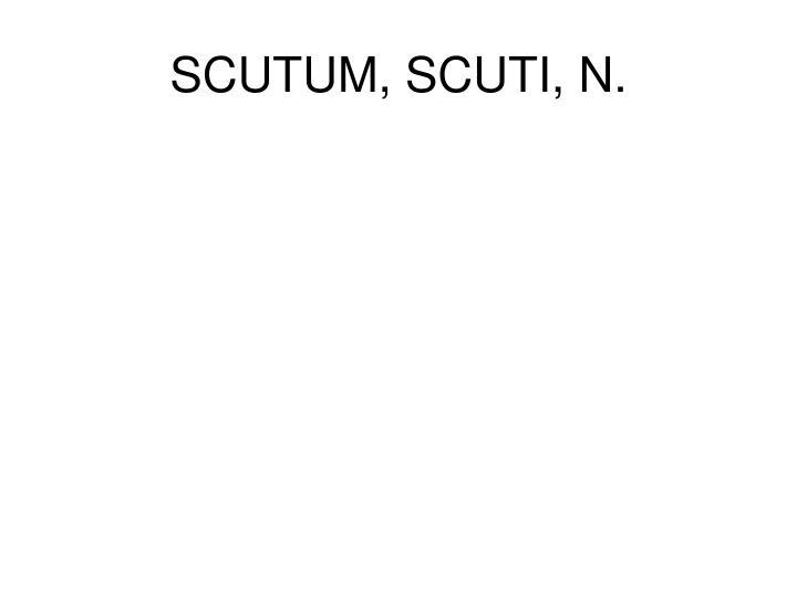 SCUTUM, SCUTI, N.