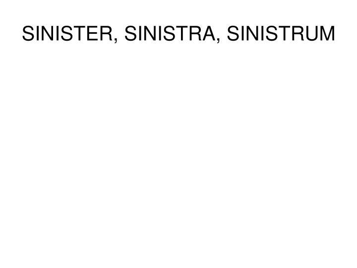 SINISTER, SINISTRA, SINISTRUM