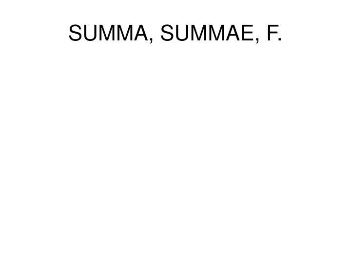 SUMMA, SUMMAE, F.
