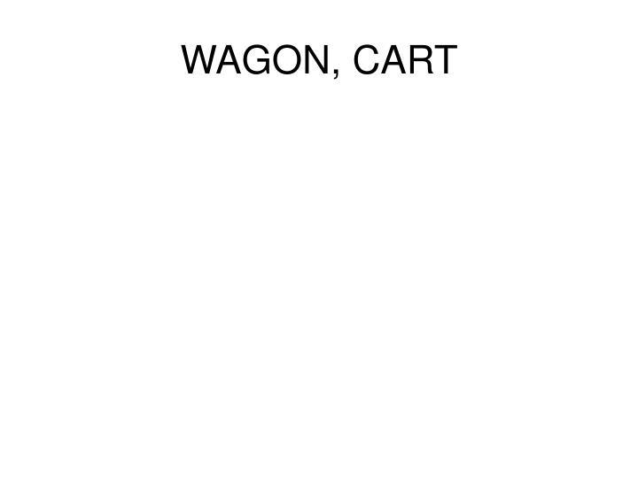 WAGON, CART
