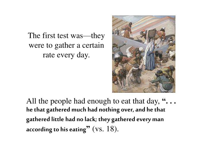 The first test was—they were to gather a certain rate every day.