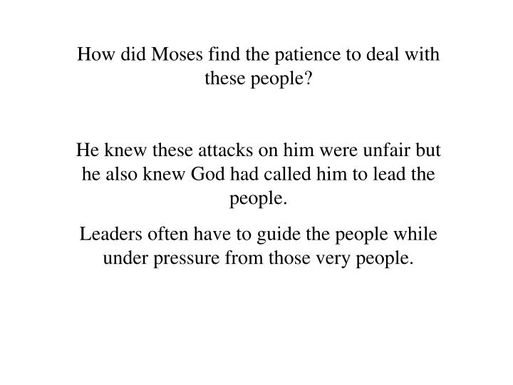 How did Moses find the patience to deal with these people?