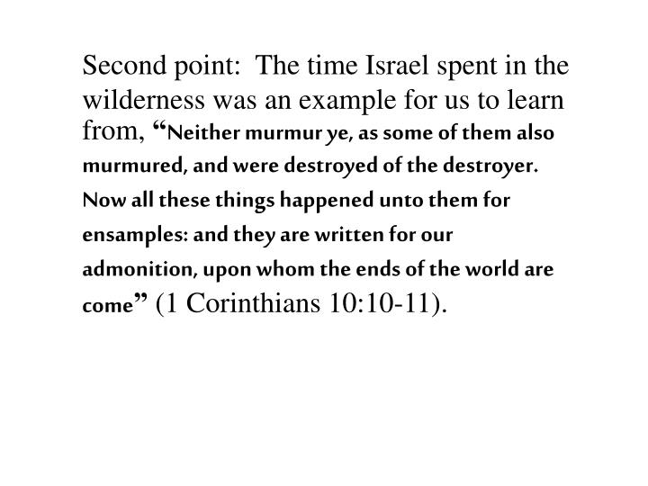 Second point:  The time Israel spent in the wilderness was an example for us to learn from,