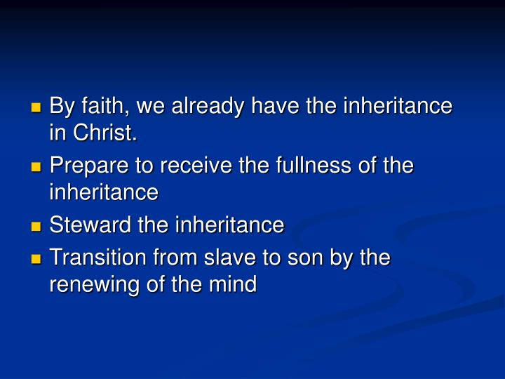 By faith, we already have the inheritance in Christ.