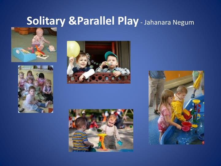 Solitary &Parallel Play