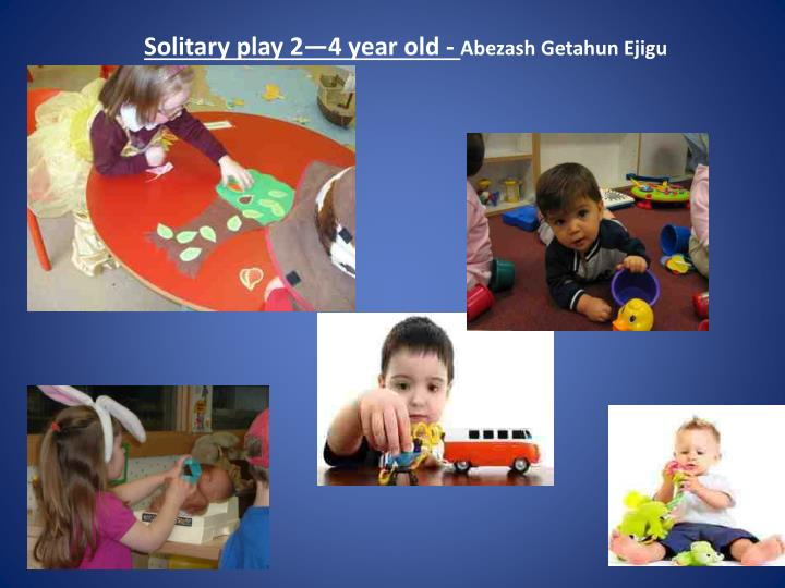 Solitary play 2—4 year old -