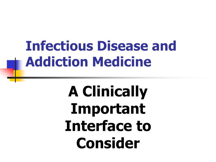 Infectious Disease and   Addiction Medicine