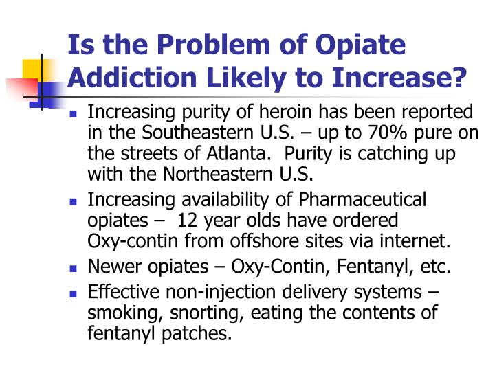 Is the Problem of Opiate Addiction Likely to Increase?