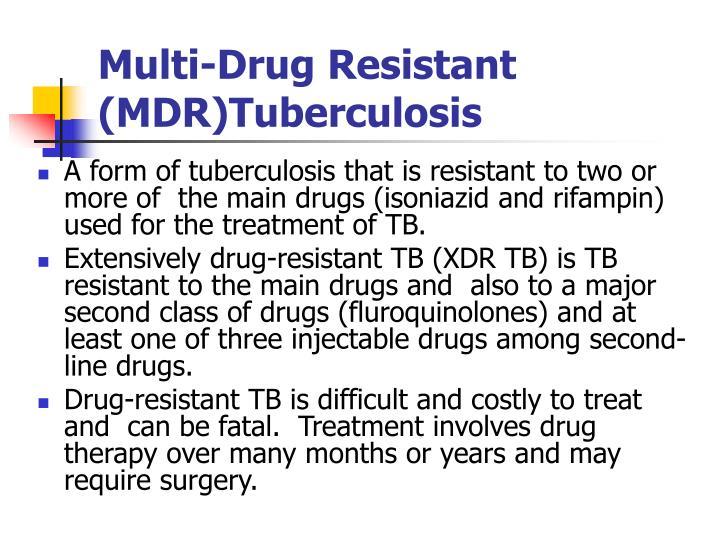 Multi-Drug Resistant      (MDR)Tuberculosis