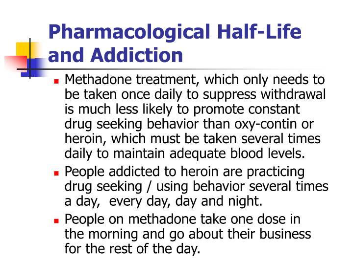 Pharmacological Half-Life               and Addiction