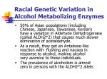 racial genetic variation in alcohol metabolizing enzymes