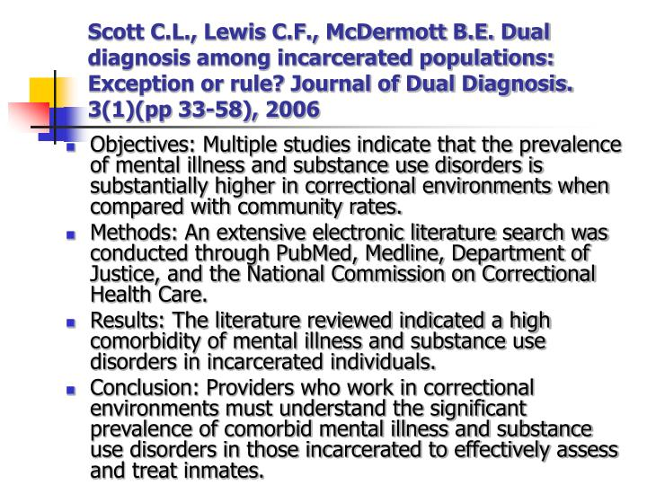 Scott C.L., Lewis C.F., McDermott B.E. Dual diagnosis among incarcerated populations: Exception or rule? Journal of Dual Diagnosis. 3(1)(pp 33-58), 2006