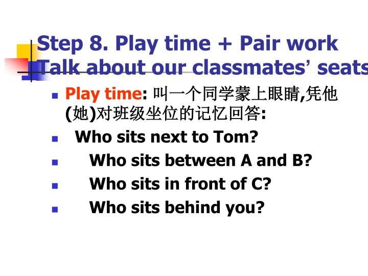 Step 8. Play time + Pair work   Talk about our classmates