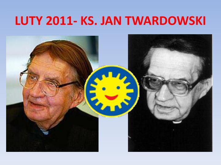 LUTY 2011- KS. JAN TWARDOWSKI
