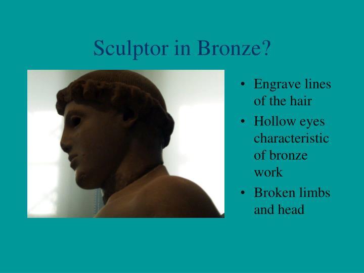 Sculptor in Bronze?