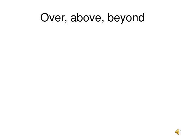 Over, above, beyond