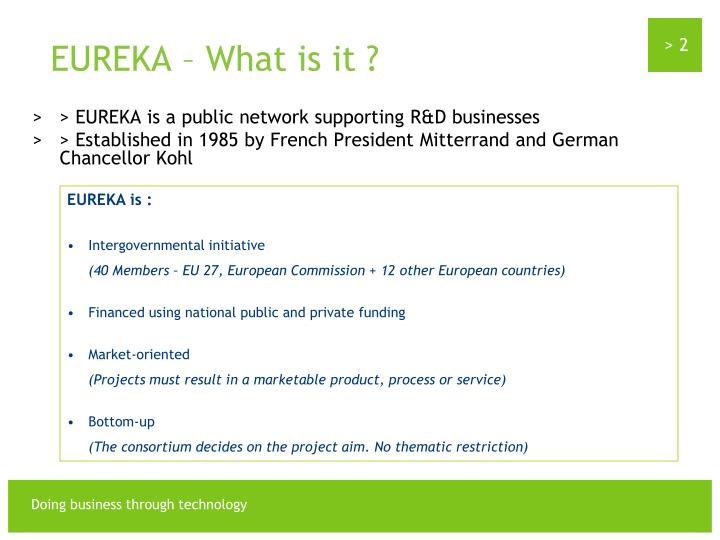 > EUREKA is a public network supporting R&D businesses