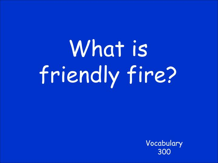 What is friendly fire?