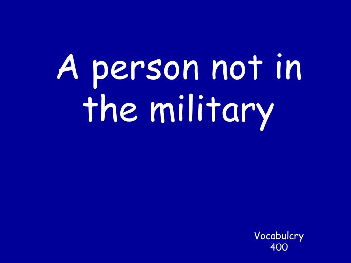 A person not in the military