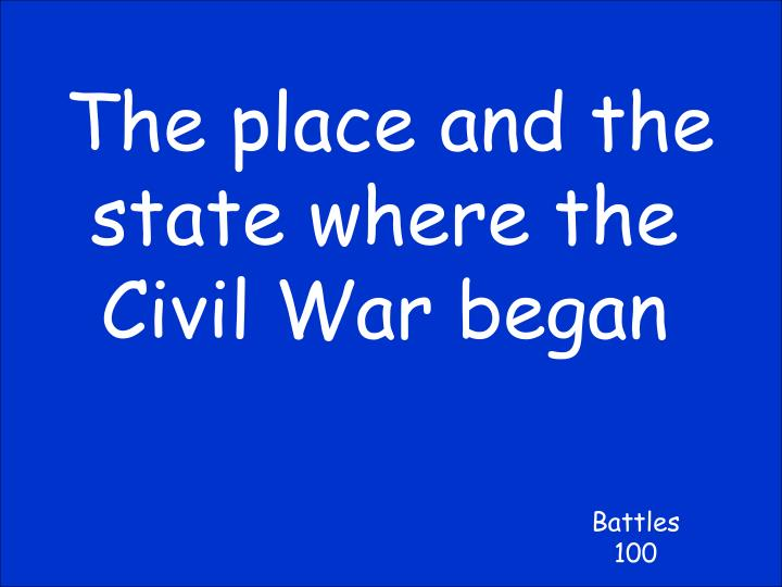 The place and the state where the Civil War began
