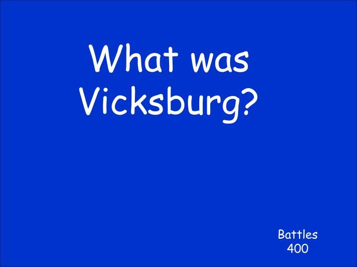 What was Vicksburg?