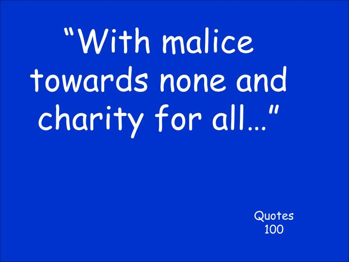 """""""With malice towards none and charity for all…"""""""