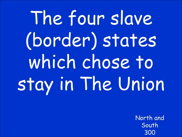 The four slave (border) states which chose to stay in The Union