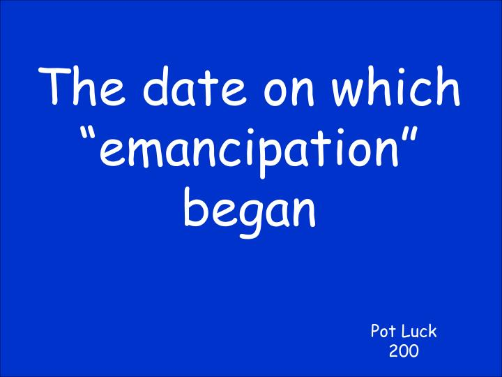 """The date on which """"emancipation"""" began"""