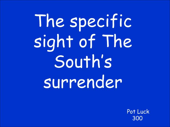 The specific sight of The South's surrender