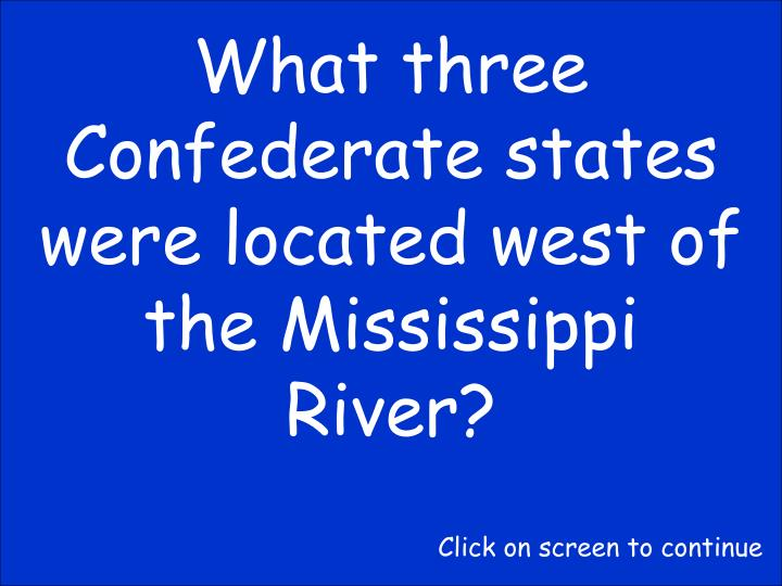 What three Confederate states were located west of the Mississippi River?