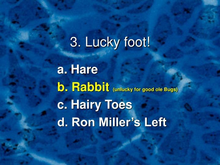 3. Lucky foot!