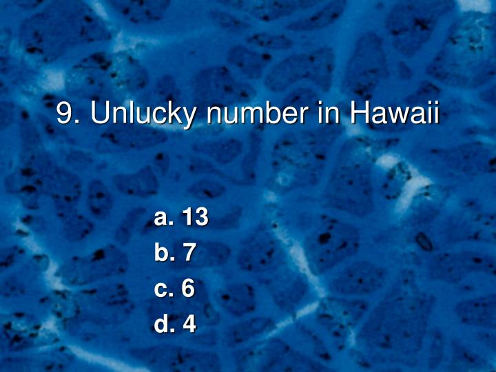 9. Unlucky number in Hawaii