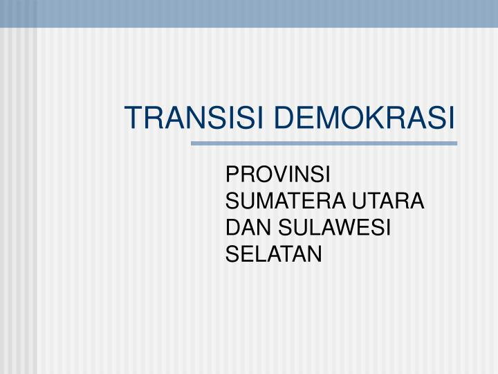 TRANSISI DEMOKRASI