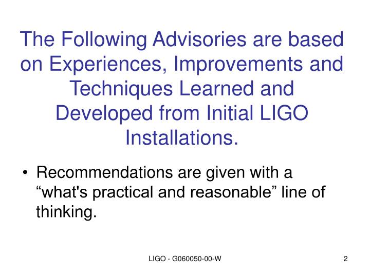 The Following Advisories are based on Experiences, Improvements and Techniques Learned and Developed...