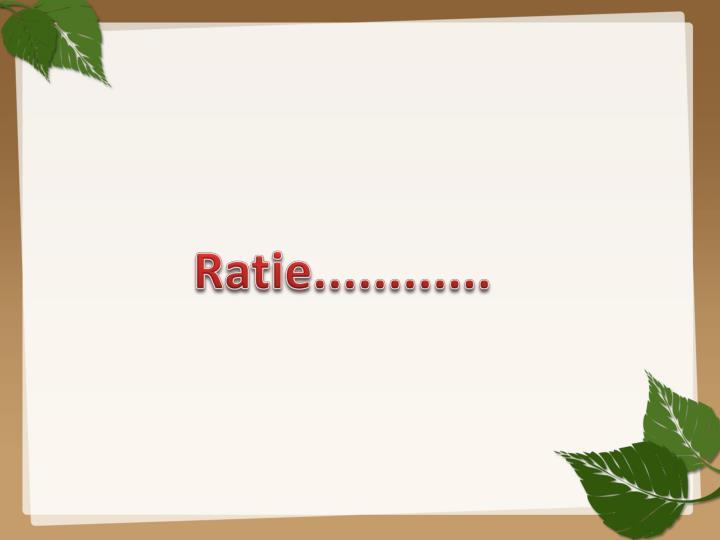 Ratie............