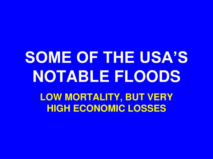 SOME OF THE USA'S NOTABLE FLOODS
