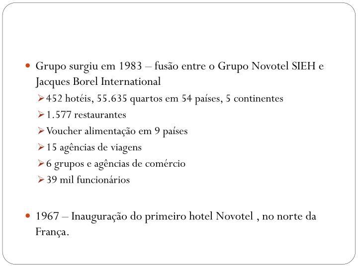 Grupo surgiu em 1983 – fusão entre o Grupo Novotel SIEH e Jacques Borel International