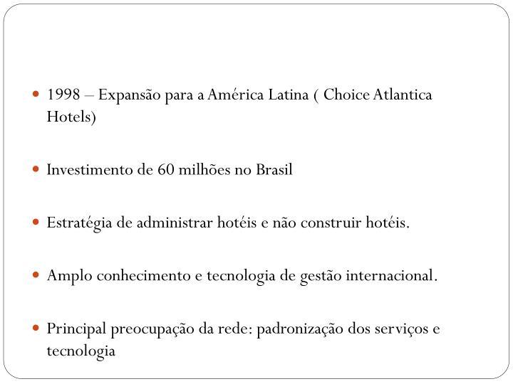1998 – Expansão para a América Latina ( Choice Atlantica Hotels)