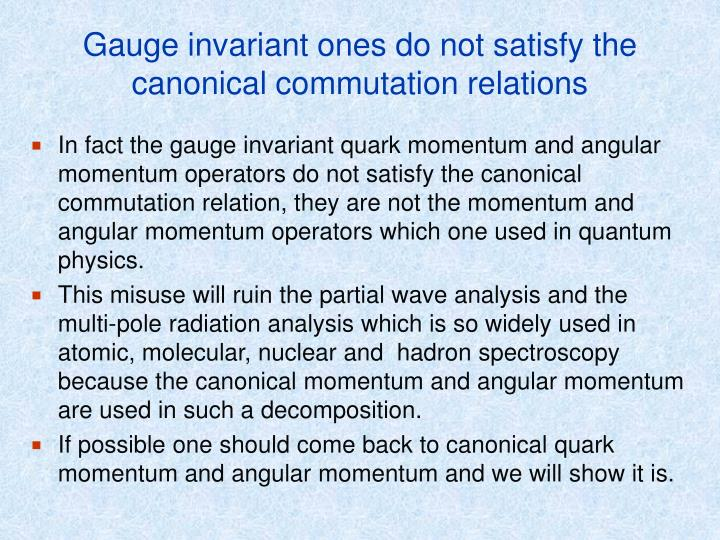 Gauge invariant ones do not satisfy the canonical commutation relations